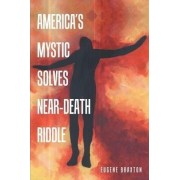 America's Mystic Solves Near-Death Riddle by Eugene Braxton