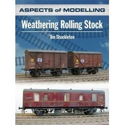 Aspects of Modelling: Weathering Rolling Stock by Tim Shackleton