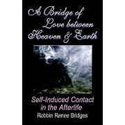 A Bridge of Love Between Heaven and Earth by Renee Robbin Bridges