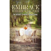 Embrace Where You Are: On the Way to Where You Are Going