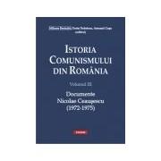 ISTORIA COMUNISMULUI DIN ROMANIA. VOL III: DOCUMENTE. NICOLAE CEAUSESCU (1972-1975)