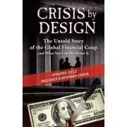 Crisis by Design - The Untold Story of the Global Financial Coup and What You Can Do about It by John Truman Wolfe
