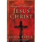 Seeing and Savoring Jesus Christ by John Piper