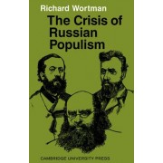 The Crisis of Russian Populism by Richard Wortman