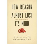How Reason Almost Lost Its Mind by Paul Erickson