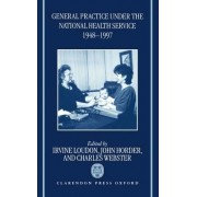 General Practice Under the National Health Service, 1948-1997 by Irvine Loudon