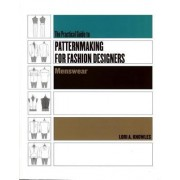 The Practical Guide To Patternmaking For Fashion Designers by Lori A Knowles