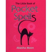 The Little Book of Pocket Spells by Akasha Moon