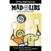 Off the Wall Mad Libs by Roger Price