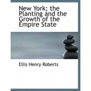 New York; The Planting and the Growth of the Empire State by Ellis H Roberts