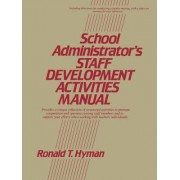 School Administrator's Staff Development Activities Manual by Ronald T. Hyman
