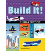 Build It! Things That Fly: Make Supercool Models with Your Favorite Lego Parts