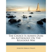 The Choice Is Always Ours an Anthology on the Religious Way by Dorothy Berkley Philips