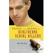 Inside the Minds of Healthcare Serial Killers by Katherine Ramsland