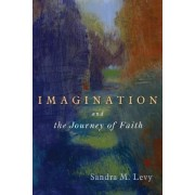 Imagination and the Journey of Faith by Sandra M. Levy
