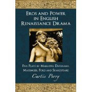Eros and Power in English Renaissance Drama by Curtis Perry