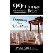 99 Things Brides Wish They Knew Before Planning Their Wedding by Pam Archer