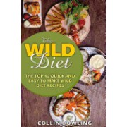 The Wild Diet: The Top 40 Quick and Easy to Make Wild Diet Recipes