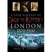 A Grim Almanac of Jack the Ripper's London by Neil R. Storey