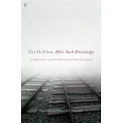 After Such Knowledge by Eva Hoffman
