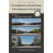 Foundations of Real Estate Development Financing by Arthur C. Nelson