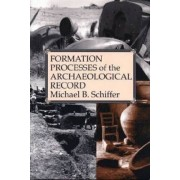 The Formation Processes of the Archaeological Record by Michael B. Schiffer