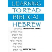 Learning to Read Biblical Hebrew by Robert Ray Ellis