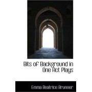 Bits of Background in One Act Plays by Emma Beatrice Brunner
