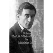 Bolero - The Life Of Maurice Ravel by Madeleine Goss