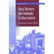 Ritual, Discourse, and Community in Cuban Santeria by Kristina Wirtz