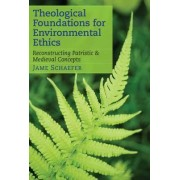 Theological Foundations for Environmental Ethics by Jame Schaefer