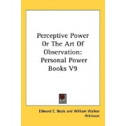 Perceptive Power or the Art of Observation by Edward E Beals