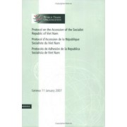 Protocol on the Accession of the Socialist Republic of Viet Nam: Volume 4 by World Trade Organization