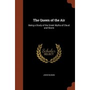 The Queen of the Air: Being a Study of the Greek Myths of Cloud and Storm