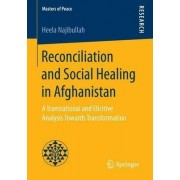 Reconciliation and Social Healing in Afghanistan 2017 by Heela Najibullah