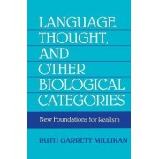 Language, Thought and Other Biological Categories by Ruth Garrett Millikan