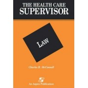 The Health Care Supervisor on Law by Charles R. McConnell