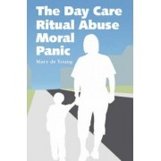 The Day Care Ritual Abuse Moral Panic by Mary De Young