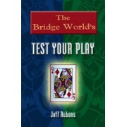 The Bridge World Test Your Play by Jeff Rubens