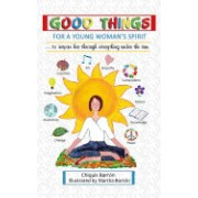 Good Things for a Young Woman's Spirit: To Inspire Her Through Everything Under the Sun