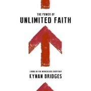 The Power of Unlimited Faith by Kynan Bridges