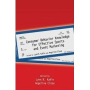 Consumer Behavior Knowledge for Effective Sports and Event Marketing by Lynn R. Kahle