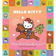 Hello Kitty: What Will You Be A to Z? by Sanrio