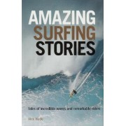 Amazing Surfing Stories by Alex Wade