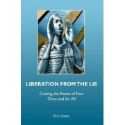 Liberation from the Lie by Eric Gross