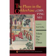 The Plum in the Golden Vase or, Chin P'ing Mei: The Climax Volume 4 by David Tod Roy