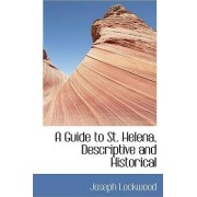 A Guide to St. Helena, Descriptive and Historical by Joseph Lockwood