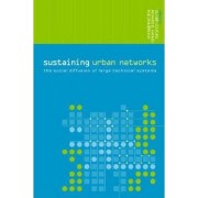 Sustaining Urban Networks by Olivier Coutard