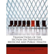 Transactions of the Section on Preventive Medicine and Public Health by Medical Association Section on Preventiv