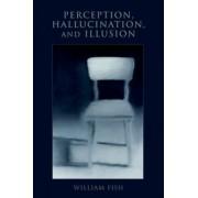 Perception, Hallucination, and Illusion by William Fish